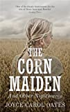 Joyce Carol Oates The Corn Maiden: And Other Nightmares