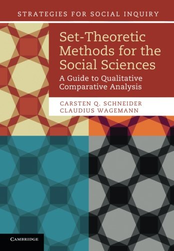 Set-Theoretic Methods for the Social Sciences: A Guide to Qualitative Comparative Analysis (Strategies for Social Inquiry)