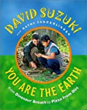 You Are the Earth: From Dinosaur Breath to Pizza from Dirt (1550547518) by Suzuki, David T.