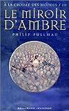 echange, troc Philip Pullman, Eric Rohmann - A la croisée des mondes, tome 3 : Le Miroir d'ambre