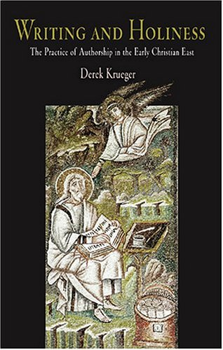 Writing And Holiness: The Practice Of Authorship In The Early Christian East (Divinations: Rereading Late Ancient Religion) front-940682