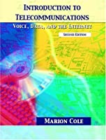 Introduction to Telecommunications Voice Data and the by Cole