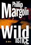 Wild Justice (0060196246) by Phillip Margolin