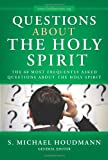 S. Michael Houdmann General Editor Questions about the Holy Spirit: The 60 Most Frequently Asked Questions about the Holy Spirit