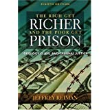 Rich Get Richer and The Poor Get Prison: Ideology, Class, and Criminal Justice 8th Edition ~ Jeffrey H. Reiman