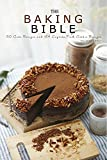 Baking Bible: 150 Cake Recipes and 164 Baking Dessert Recipes. Bonus 121 Cooking Recipes (Baking Cookbooks, Baking Recipes, Baking Books, Baking Bible, ... Desserts, Cakes, Chocolate, Cookies)