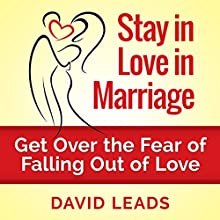 Stay in Love in Marriage: Get Over the Fear of Falling Out of Love (       UNABRIDGED) by David Leads, Relationship Up Narrated by Steve Barnes