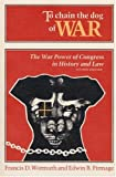 To Chain the Dog of War: The War Power of Congress in History and Law