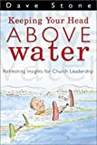 Keeping Your Head Above Water: Refreshing Insights for Church Leadership (0764423576) by Stone, Dave