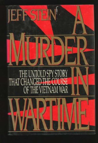 A Murder in Wartime: The Untold Spy Story That Changed the Course of the Vietnam War