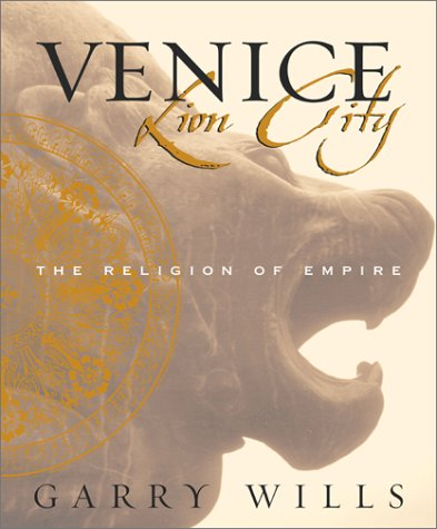 Venice: Lion City - The Religion of Empire, Garry Wills