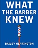 img - for What The Barber Knew book / textbook / text book
