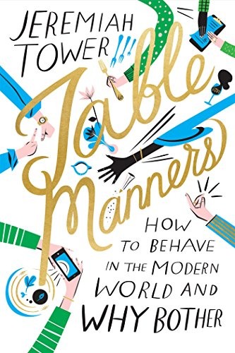 Table Manners: How to Behave in the Modern World and Why Bother by Jeremiah Tower