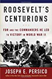 Roosevelts Centurions: FDR and the Commanders He Led to Victory in World War II