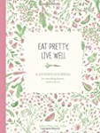 Eat Pretty Live Well: A Guided Journa...