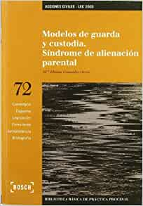 Modelos de guarda y custodia. Síndrome de alienación parental: Mª