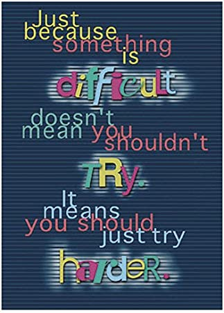 Just because something is difficult