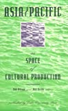 Asia/Pacific as Space of Cultural Production (A Boundary 2 Book)