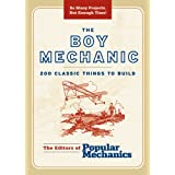The Boy Mechanic: 200 Classic Things to Build (Boy Mechanics Series)by Popular Mechanics...
