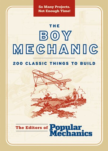 The Boy Mechanic: 200 Classic Things to Build (Boy Mechanics Series): Popular Mechanics: 9781588165091: Amazon.com: Books