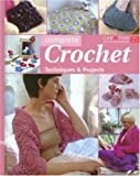 Complete Crochet: Techniques and Projects Crochet and Knitting Book