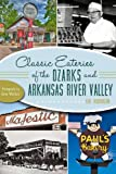 Classic Eateries of the Ozarks and Arkansas River Valley:: A Delicious Tradition of Dining Out (American Palate)