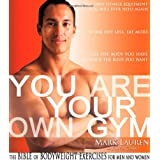 You Are Your Own Gym: The Bible of Bodyweight Exercises for Men and Womenby Mark Lauren