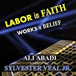 Labor in Faith: Works Is Belief | Sylvester Veal Jr.