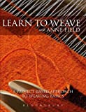 Learn to Weave with Anne Field: A Project-Based Approach to Learning Weaving Basics