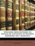 img - for Discours Apolog tique En Faveur De L'instinct Et Naturel Admirable De L' l phant (French Edition) book / textbook / text book