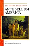 img - for The Human Tradition in Antebellum America (The Human Tradition in America) book / textbook / text book