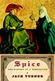 Spice: The History of a Temptation (0375407219) by Jack Turner