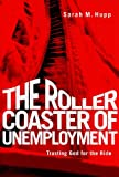 img - for The Roller Coaster of Unemployment: Trusting God for the Ride book / textbook / text book