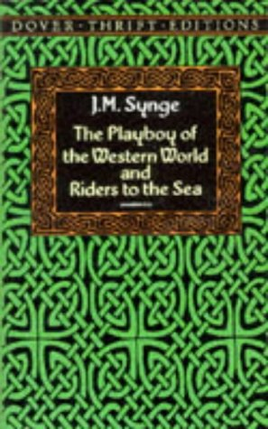 The Playboy of the Western World and Riders to the Sea (Dover Thrift Editions), J. M. Synge
