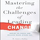 Mastering the Challenges of Leading Change: Inspire the People and Succeed Where Others Fail Hörbuch von H. James Dallas Gesprochen von: Steven Menasche