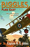 Biggles Flies East: Number 8 of the Biggles Series