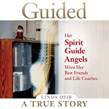 Guided: Her Spirit Guide Angels Were Her Best Friends and Life Coaches (       UNABRIDGED) by Linda Deir Narrated by Linda Deir, Ray Holley