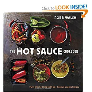 Turn Up the Heat with 60+ Pepper Sauce Recipes  - Robb Walsh