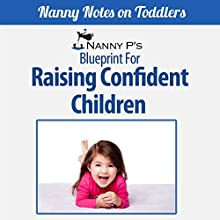 Raising Confident Children: A Nanny P Blueprint (Book 4) (       UNABRIDGED) by Nanny P Narrated by Gwendolyn Druyor