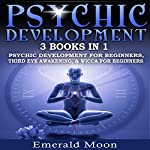 Psychic: 3-in-1 Bundle: Psychic Development for Beginners, Third Eye Awakening & Wicca for Beginners | Emerald Moon