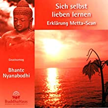 Sich selbst lieben lernen - Erklärung Metta-Scan: Einzelvortrag (       ungekürzt) von Bhante Nyanabodhi Gesprochen von: Bhante Nyanabodhi