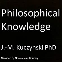 Philosophical Knowledge: What It Is and Why Philosophy Departments Don't Want You to Have It Audiobook by John-Michael Kuczynski Narrated by Norma Jean Gradsky