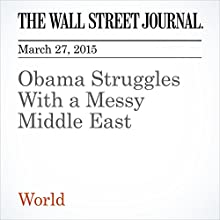 Obama Struggles With a Messy Middle East (       UNABRIDGED) by Jay Solomon, Gerald F. Seib Narrated by Ken Borgers