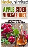 Apple Cider Vinegar Diet: The Secret Behind Using Apple Cider Vinegar for Weight Loss (English Edition)
