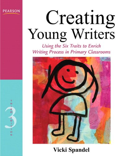 Creating Young Writers: Using the Six Traits to Enrich...