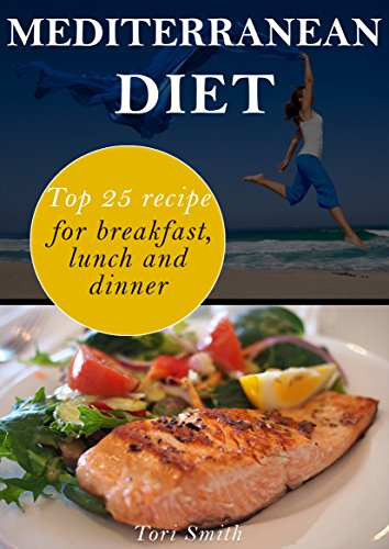 Mediterranean Diet: Top 25 Recipes for Breakfast, Lunch and Dinner by Tori Smith