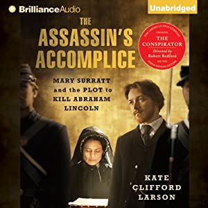 The Assassin's Accomplice: Mary Surratt and the Plot to Kill Abraham Lincoln | [Kate Clifford Larson]