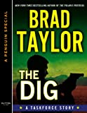 The Dig: A Taskforce Story, featuring an exclusive excerpt from DAYS OF RAGE (A Penguin Special from Dutton) (Kindle Single): A Taskforce Story, featuring ... Penguin S pecial from Dutton) (Pike Logan)