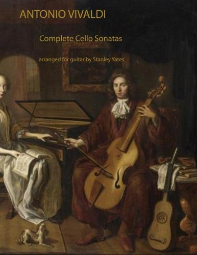 Antonio Vivaldi: Complete Cello Sonatas Arranged for Solo Guitar