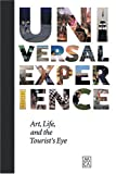 Universal Experience: Art, Life, And The TouristS Eye
